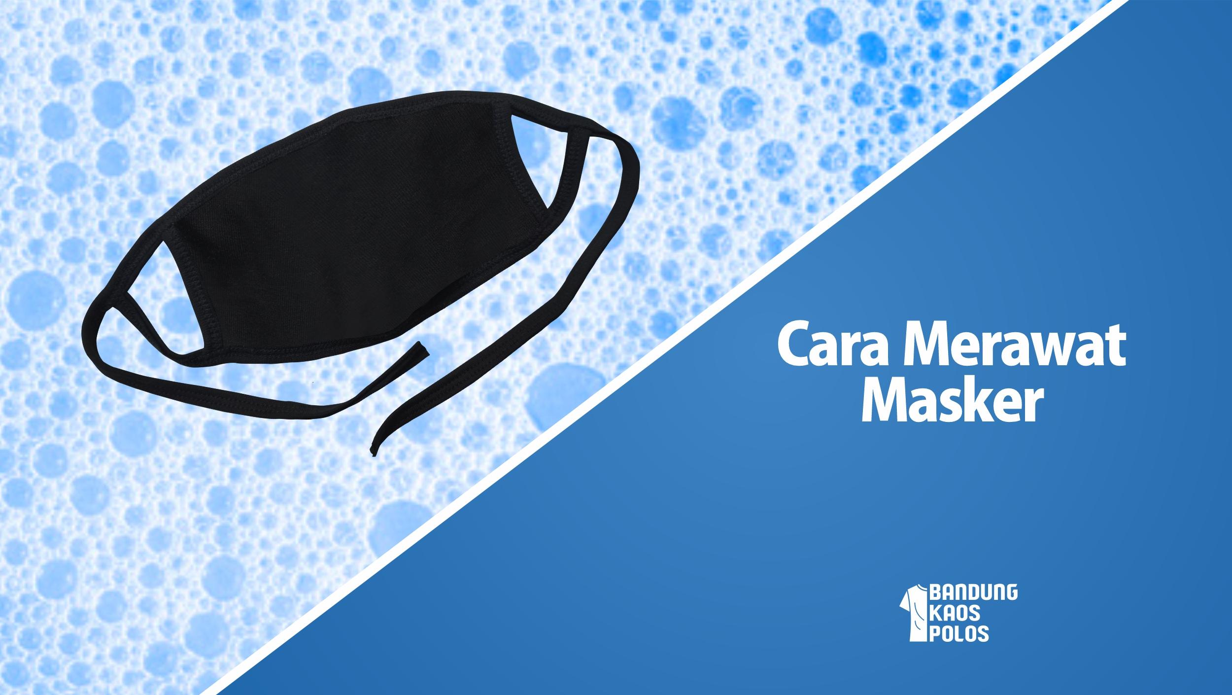 cara merawat masker